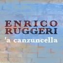 'A canzuncella/Enrico Ruggeri