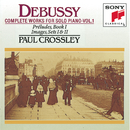 Debussy: Complete Works for Solo Piano, Vol. I/Paul Crossley