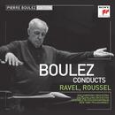 Pierre Boulez Edition: Ravel & Roussel/Pierre Boulez