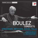 Pierre Boulez Edition: Stravinsky & Messiaen & Dukas & Falla/Pierre Boulez