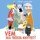 Vem ska trösta Knyttet? (Mumin)/Tove Jansson & Mumintrollen