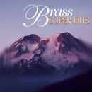 Super Hits - Brass/The New England Brass Ensemble, The Canadian Brass Ensemble, Berlin Philharmonic Brass, Philadelphia Brass Ensemble, The Cleveland Brass Ensemble, Empire Brass Quintet and Friends