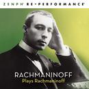 Rachmaninoff Plays Rachmaninoff - Zenph Re-performance/Zenph Studios