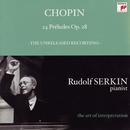 Chopin: 24 Preludes, Op. 28; Mendelssohn: Prelude and Fugue, Op. 35, No. 1 (Rudolf Serkin - The Art of Interpretation)/Rudolf Serkin