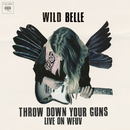 Throw Down Your Guns (Live from WFUV)/Wild Belle
