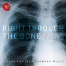 Right Through The Bone - Chamber Music of Julius Röntgen/Artists of the Royal Conservatory