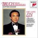 Bruch: Concerto No. 1 for Violin and Orchestra in G minor, Op. 26; Scottish Fantasy for Violin and Orchestra, Op. 46/Cho-Liang Lin, Chicago Symphony Orchestra, Leonard Slatkin