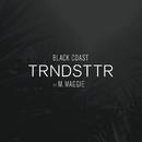 Trndsttr (feat. M. Maggie) feat.M. Maggie/Black Coast