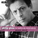 Le maître du minimaliste/Philip Glass