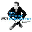 So F**kin' Romantic (Chris Leon Remix)/Matthew Koma