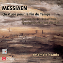 Quartet For The End Of Time/Ensemble Incanto