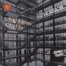 Steve Reich: City Life / 8 Lines/Ensemble Modern