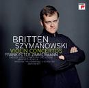 Szymanowski: Violin Concertos 1+2/Britten: Violin Concerto/Frank Peter Zimmermann