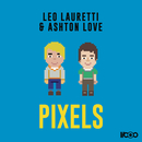 Pixels/Leo Lauretti & Ashton Love