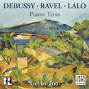 Lalo/Debussy/Ravel: Piano Trios from Fance/Gelius Trio