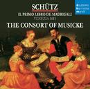 Schütz - Il primo libro de madrigali/The Consort of Musicke