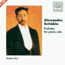 Scriabin: Preludes For Piano - Complete Edition/Andrei Diev