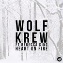 Heart On Fire feat.Rebecca King/Wolf Krew