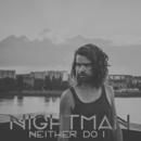 Neither Do I/Nightman