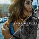Cómo Decirle/Kany García