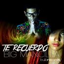 Te Recuerdo/Big Mancilla