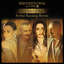 Güm Güm (Serhat Karadağ Remix) feat.Onurr/Ayse Hatun Önal