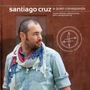 A Quien Corresponda/Santiago Cruz