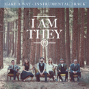 Make a Way (Instrumental Track)/I AM THEY
