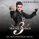 De mes propres ailes (extrait du spectacle « Les 3 Mousquetaires »)/Olivier Dion