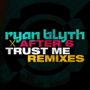 Trust Me (Remixes)/Ryan Blyth & After 6