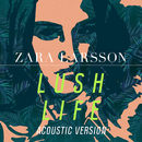 Lush Life (Acoustic Version)/Zara Larsson