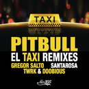 El Taxi (Remixes) feat.Sensato,Osmani Garcia,Lil Jon/Pitbull