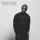 Come With Me feat.Mque/Black Coffee