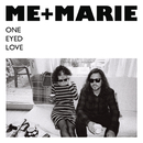 One Eyed Love/ME + MARIE
