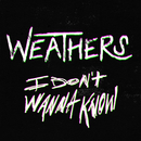 I Don't Wanna Know/Weathers