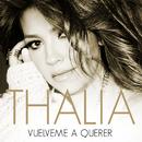 Vuélveme a Querer/Thalía