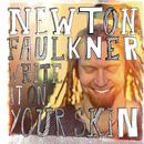 Write It On Your Skin/Newton Faulkner