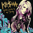 Your Love Is My Drug/KE$HA