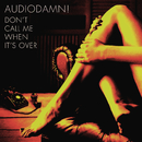 Don't Call Me When It's Over/AudioDamn!