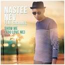 Show Me (You Love Me) feat.Cacharel/Nastee Nev