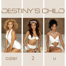 Cater 2 U/Destiny's Child