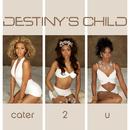 Cater 2 U (Dance Mixes) (5 Track Bundle)/Destiny's Child