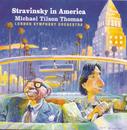 Stravinsky In America/Michael Tilson Thomas