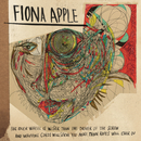 The Idler Wheel Is Wiser Than the Driver of the Screw and Whipping Cords Will Serve You More Than Ropes Will Ever Do/Fiona Apple