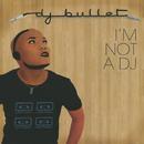 I'm Not A DJ/DJ Bullet