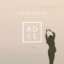 Take Me With You/Adil