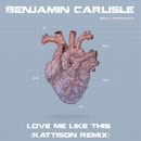 Love Me Like This (Kattison Remix)/Benjamin Carlisle