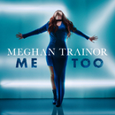 Me Too/Meghan Trainor