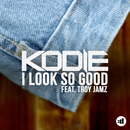 I Look So Good feat.Troy Jamz/Kodie