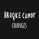 Changes/Brooke Candy
